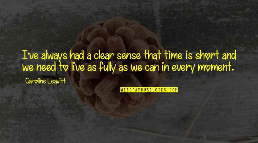 Live Fully Quotes By Caroline Leavitt: I've always had a clear sense that time
