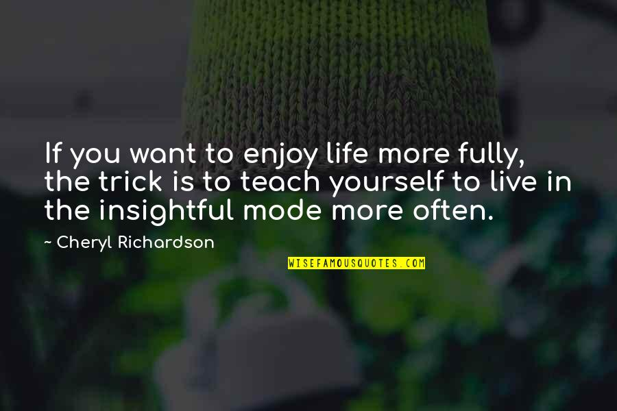 Live Fully Quotes By Cheryl Richardson: If you want to enjoy life more fully,