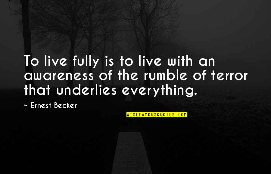 Live Fully Quotes By Ernest Becker: To live fully is to live with an