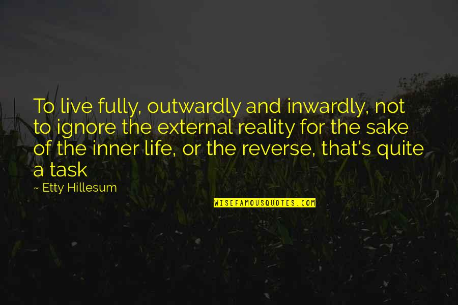 Live Fully Quotes By Etty Hillesum: To live fully, outwardly and inwardly, not to