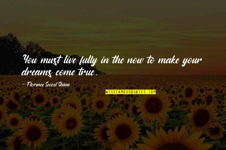 Live Fully Quotes By Florence Scovel Shinn: You must live fully in the now to