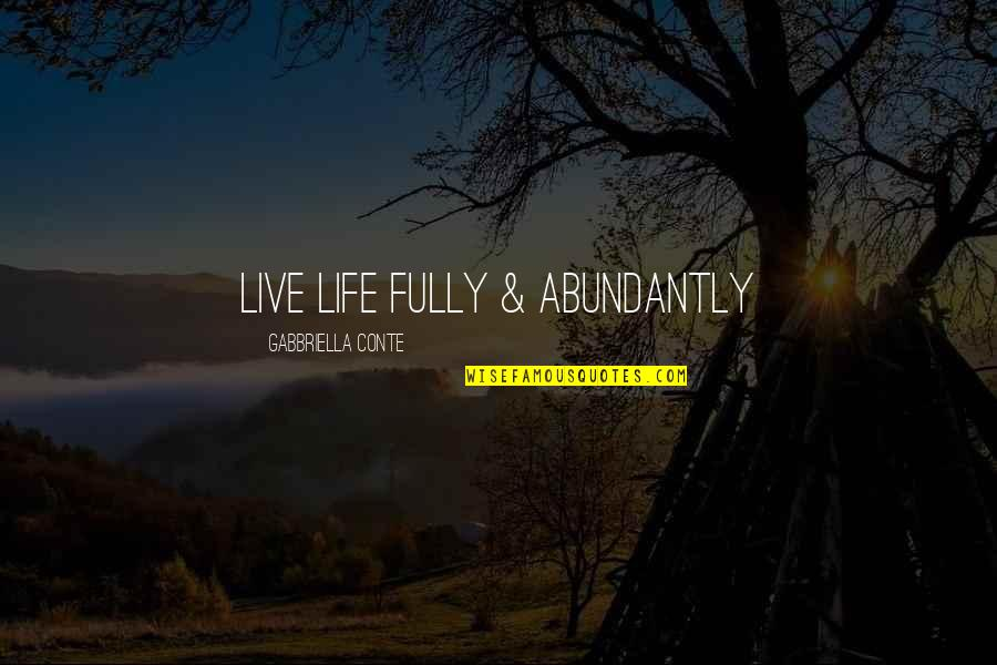 Live Fully Quotes By Gabbriella Conte: Live Life Fully & Abundantly
