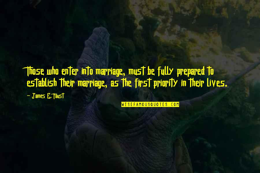 Live Fully Quotes By James E. Faust: Those who enter into marriage, must be fully