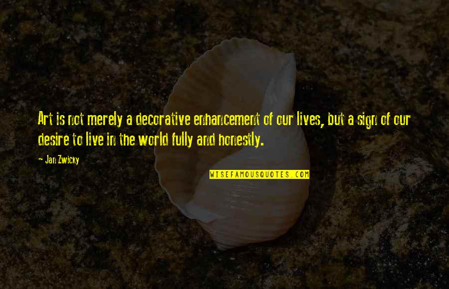 Live Fully Quotes By Jan Zwicky: Art is not merely a decorative enhancement of
