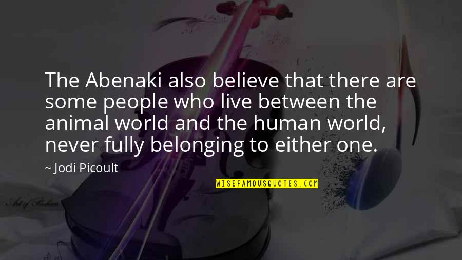 Live Fully Quotes By Jodi Picoult: The Abenaki also believe that there are some