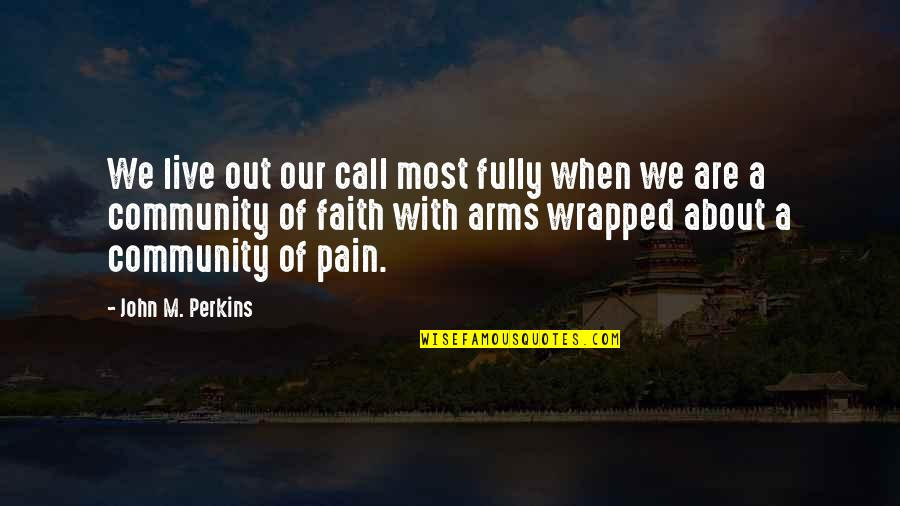 Live Fully Quotes By John M. Perkins: We live out our call most fully when
