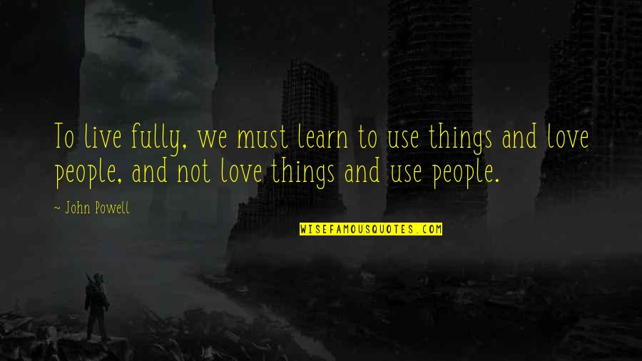 Live Fully Quotes By John Powell: To live fully, we must learn to use