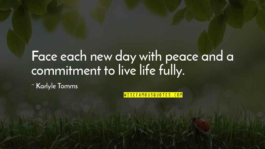 Live Fully Quotes By Karlyle Tomms: Face each new day with peace and a