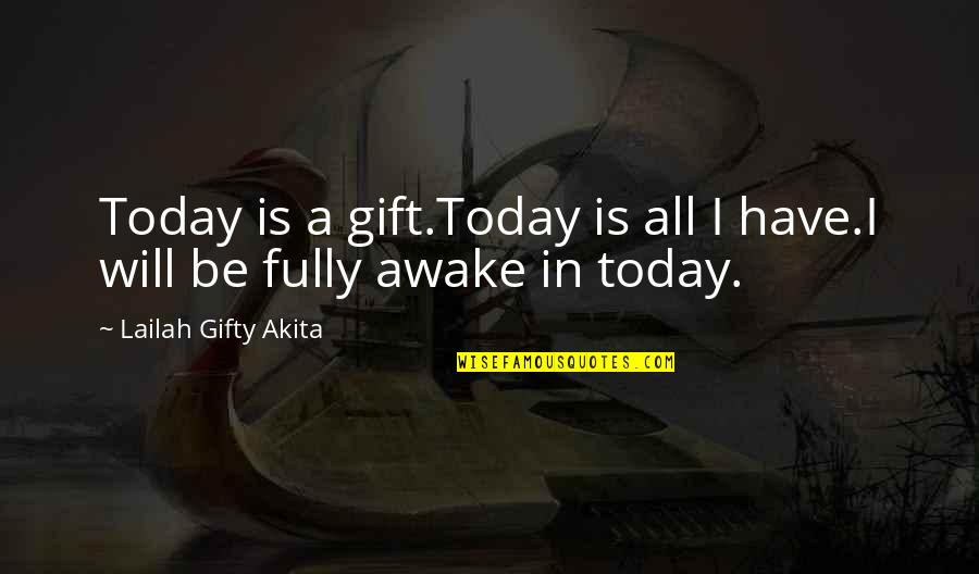 Live Fully Quotes By Lailah Gifty Akita: Today is a gift.Today is all I have.I