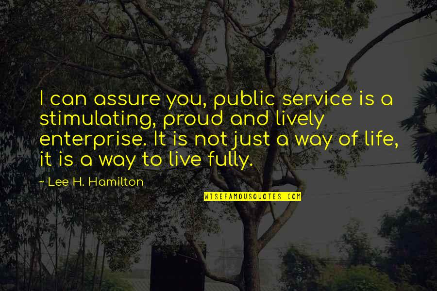 Live Fully Quotes By Lee H. Hamilton: I can assure you, public service is a