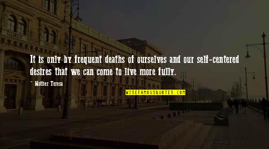 Live Fully Quotes By Mother Teresa: It is only by frequent deaths of ourselves