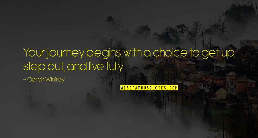 Live Fully Quotes By Oprah Winfrey: Your journey begins with a choice to get