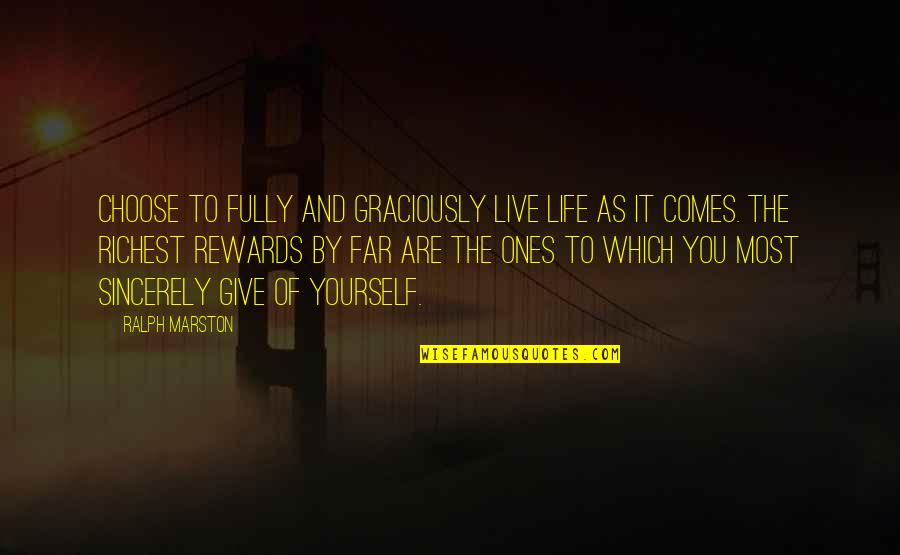 Live Fully Quotes By Ralph Marston: Choose to fully and graciously live life as