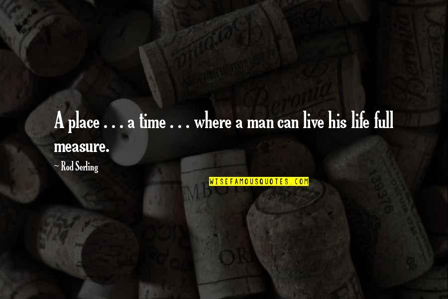 Live Fully Quotes By Rod Serling: A place . . . a time .