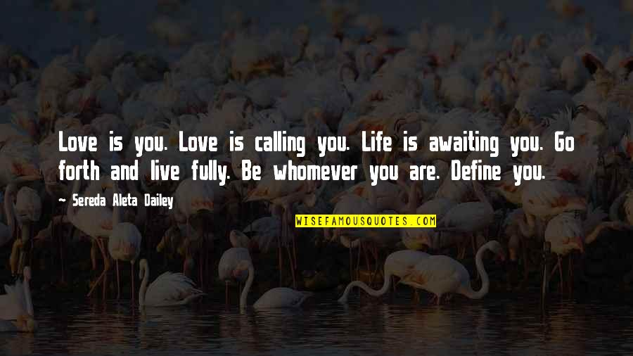 Live Fully Quotes By Sereda Aleta Dailey: Love is you. Love is calling you. Life