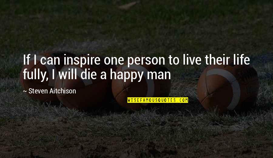 Live Fully Quotes By Steven Aitchison: If I can inspire one person to live