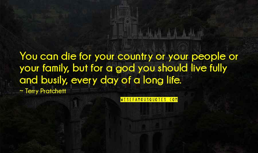 Live Fully Quotes By Terry Pratchett: You can die for your country or your