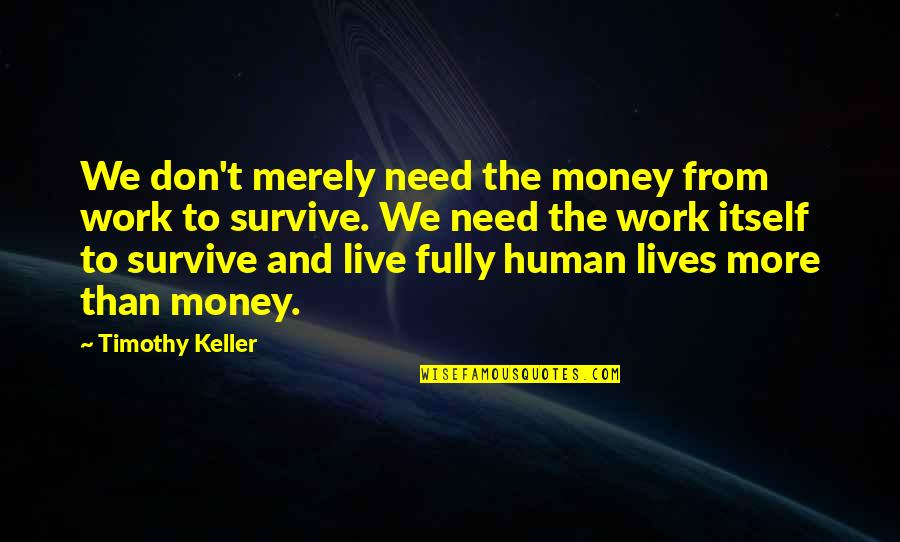 Live Fully Quotes By Timothy Keller: We don't merely need the money from work