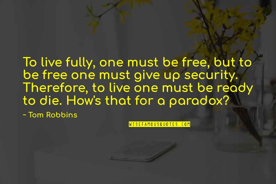 Live Fully Quotes By Tom Robbins: To live fully, one must be free, but