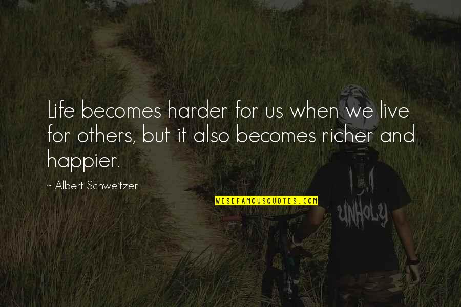 Live Happier Quotes By Albert Schweitzer: Life becomes harder for us when we live