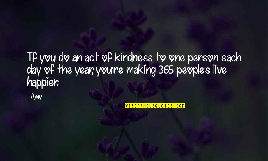 Live Happier Quotes By Amy: If you do an act of kindness to