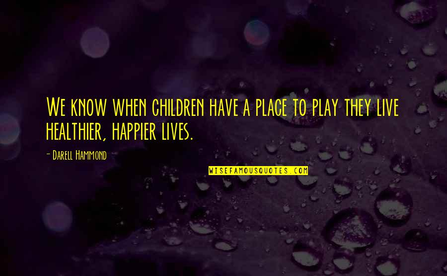 Live Happier Quotes By Darell Hammond: We know when children have a place to