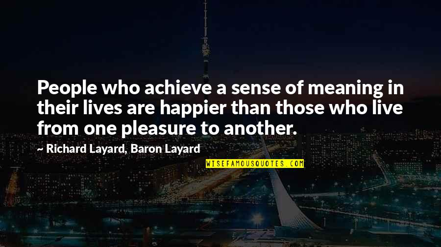 Live Happier Quotes By Richard Layard, Baron Layard: People who achieve a sense of meaning in