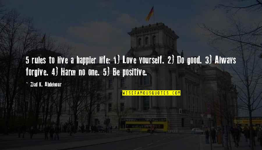 Live Happier Quotes By Ziad K. Abdelnour: 5 rules to live a happier life: 1)