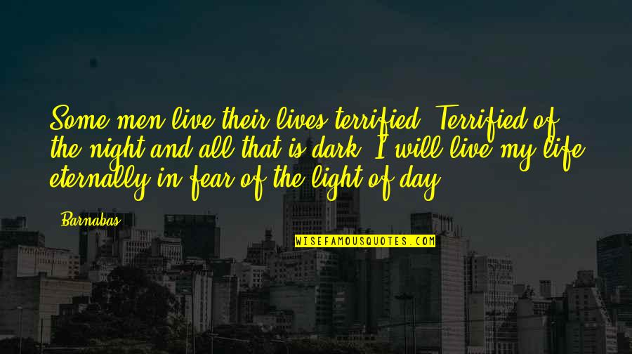 Live In Fear Quotes By Barnabas: Some men live their lives terrified. Terrified of