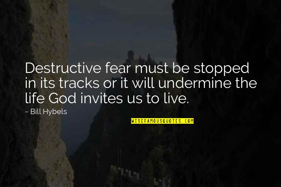 Live In Fear Quotes By Bill Hybels: Destructive fear must be stopped in its tracks