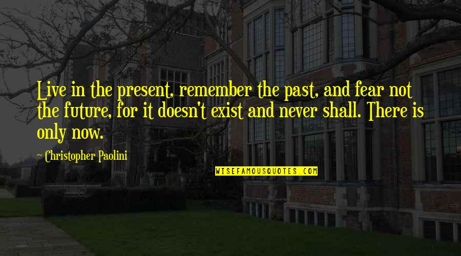 Live In Fear Quotes By Christopher Paolini: Live in the present, remember the past, and