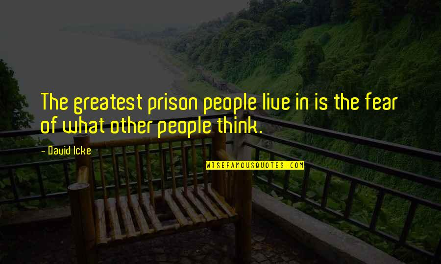 Live In Fear Quotes By David Icke: The greatest prison people live in is the