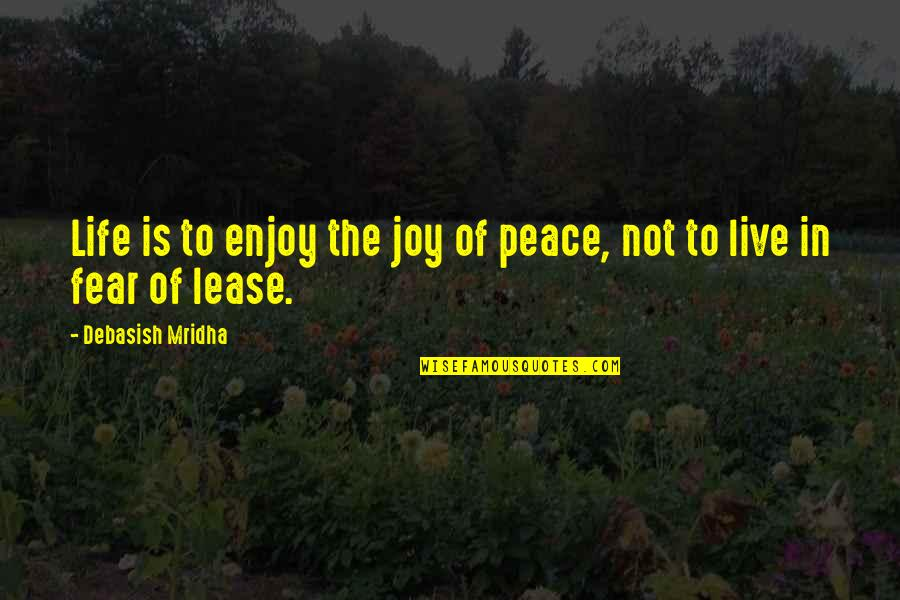 Live In Fear Quotes By Debasish Mridha: Life is to enjoy the joy of peace,