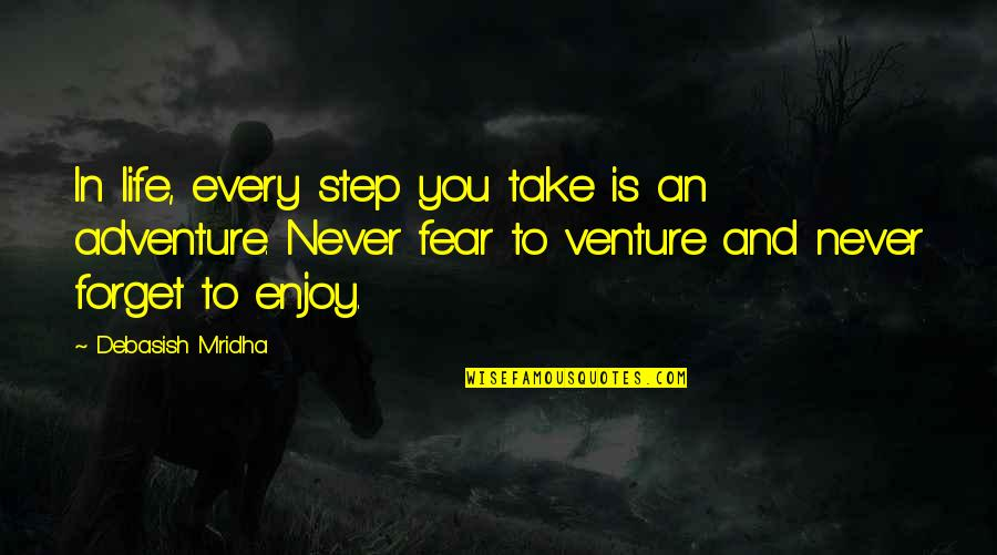Live In Fear Quotes By Debasish Mridha: In life, every step you take is an