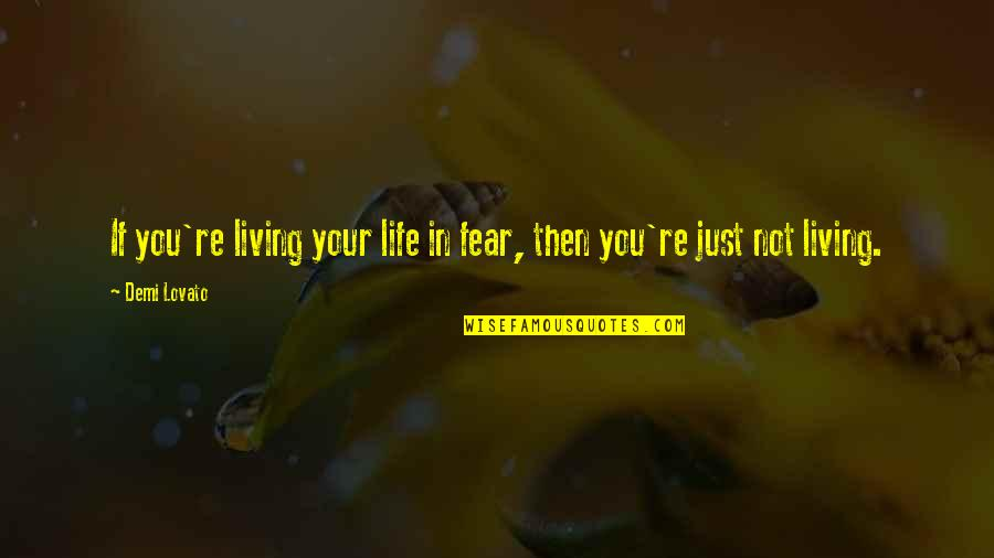 Live In Fear Quotes By Demi Lovato: If you're living your life in fear, then