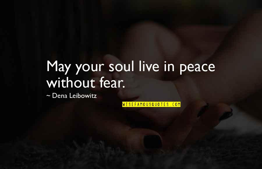 Live In Fear Quotes By Dena Leibowitz: May your soul live in peace without fear.