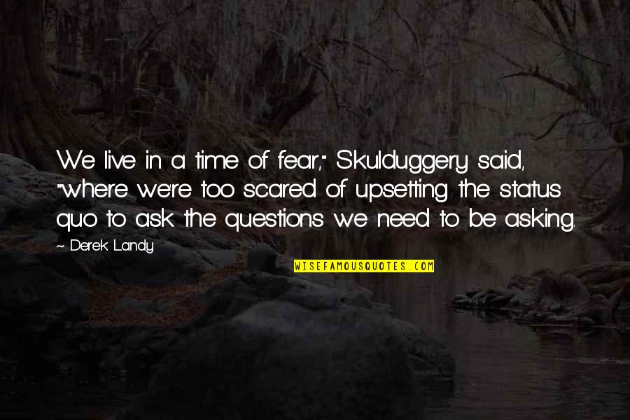 "Live In Fear Quotes By Derek Landy: We live in a time of fear,"" Skulduggery"