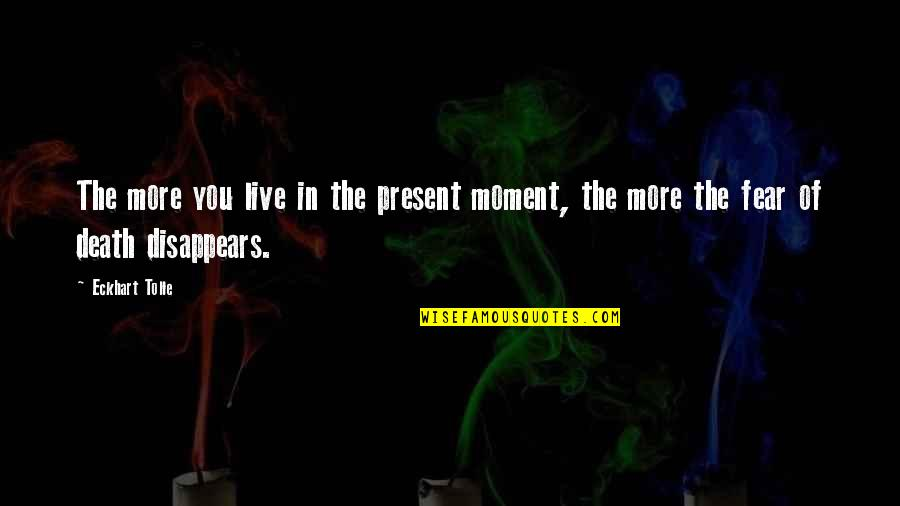 Live In Fear Quotes By Eckhart Tolle: The more you live in the present moment,