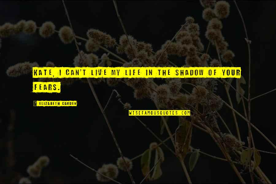 Live In Fear Quotes By Elizabeth Camden: Kate, I can't live my life in the