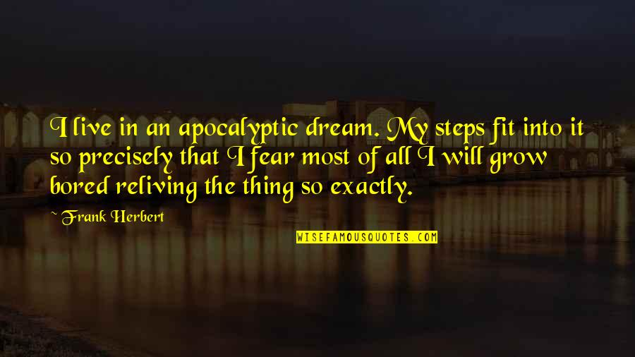 Live In Fear Quotes By Frank Herbert: I live in an apocalyptic dream. My steps