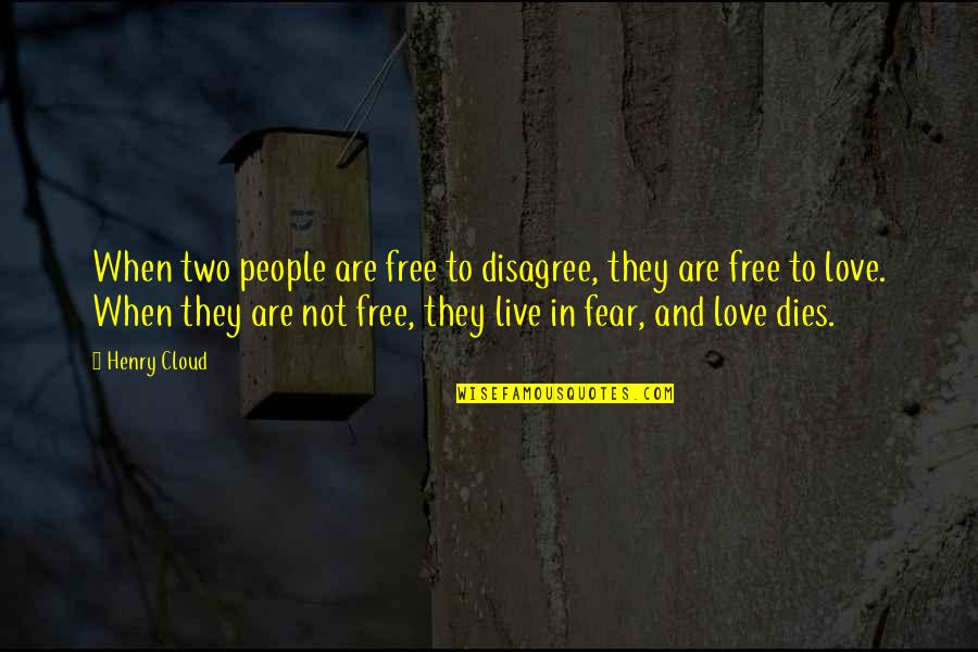 Live In Fear Quotes By Henry Cloud: When two people are free to disagree, they