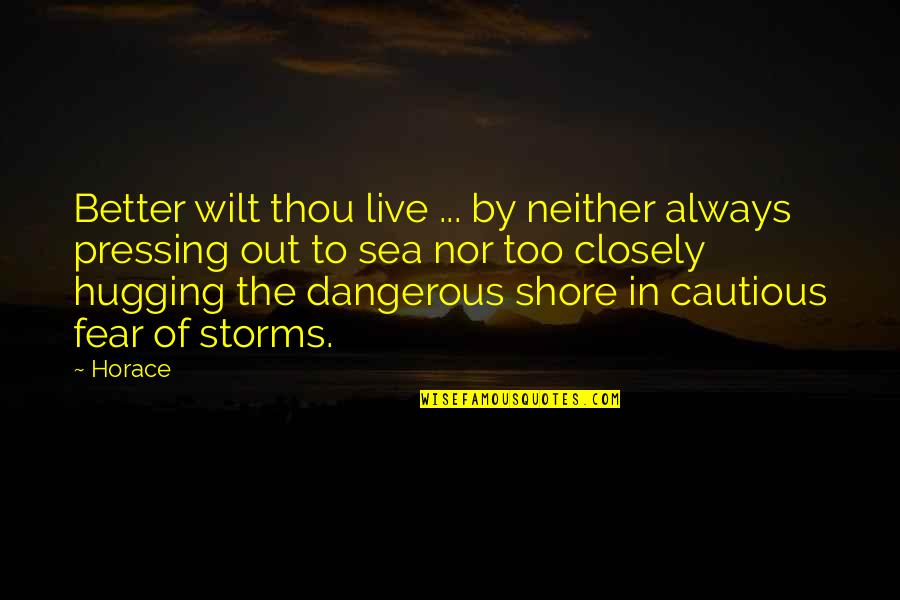 Live In Fear Quotes By Horace: Better wilt thou live ... by neither always