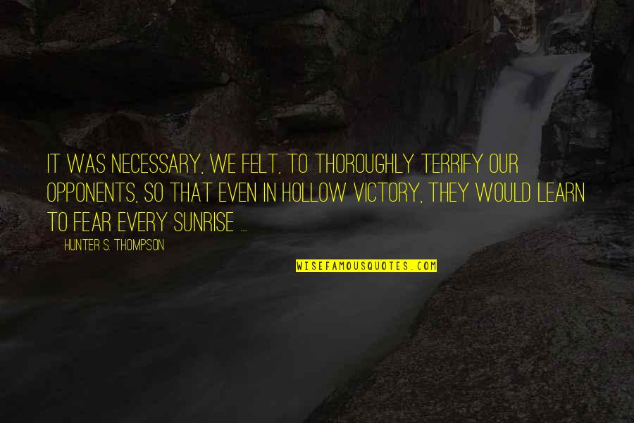 Live In Fear Quotes By Hunter S. Thompson: It was necessary, we felt, to thoroughly terrify