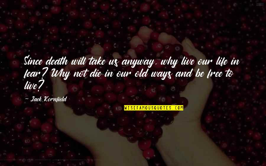 Live In Fear Quotes By Jack Kornfield: Since death will take us anyway, why live