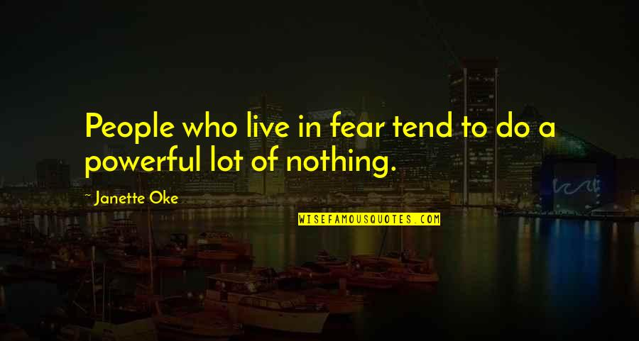 Live In Fear Quotes By Janette Oke: People who live in fear tend to do