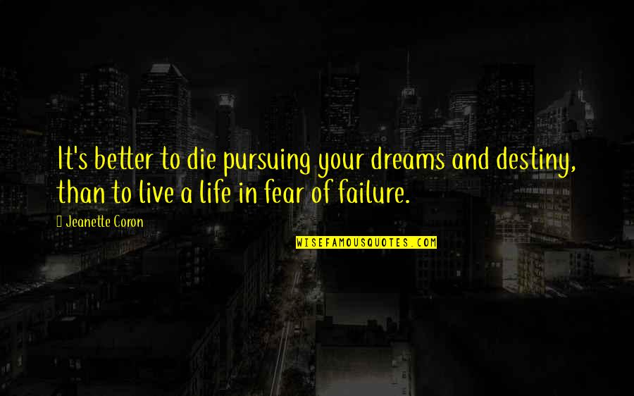 Live In Fear Quotes By Jeanette Coron: It's better to die pursuing your dreams and
