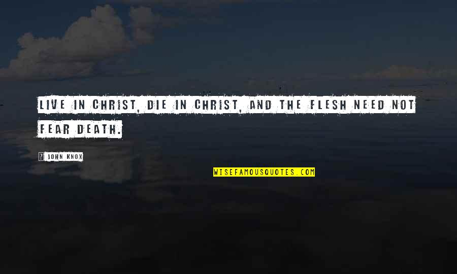 Live In Fear Quotes By John Knox: Live in Christ, die in Christ, and the