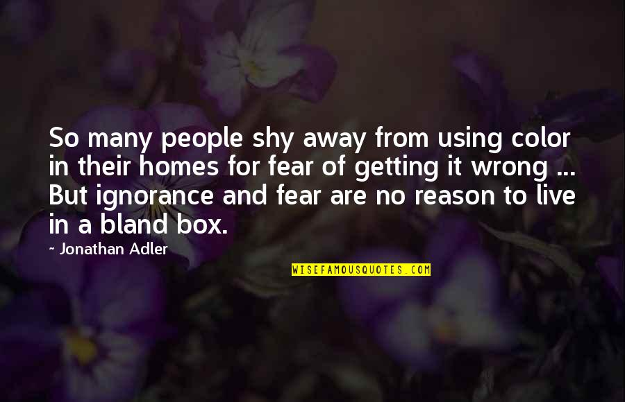 Live In Fear Quotes By Jonathan Adler: So many people shy away from using color