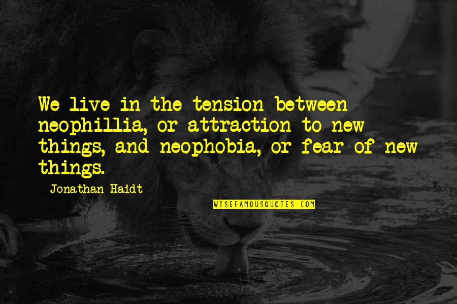 Live In Fear Quotes By Jonathan Haidt: We live in the tension between neophillia, or