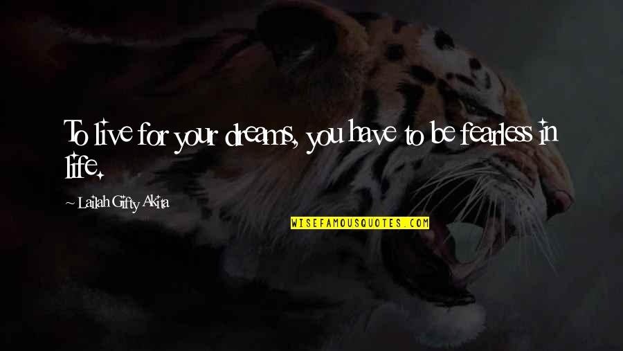 Live In Fear Quotes By Lailah Gifty Akita: To live for your dreams, you have to